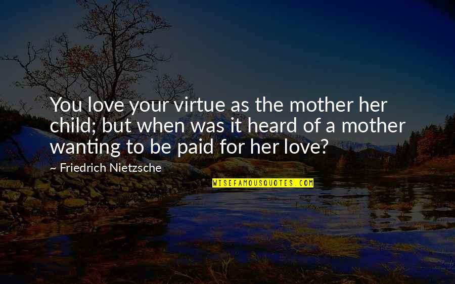 Mother Love To Child Quotes By Friedrich Nietzsche: You love your virtue as the mother her