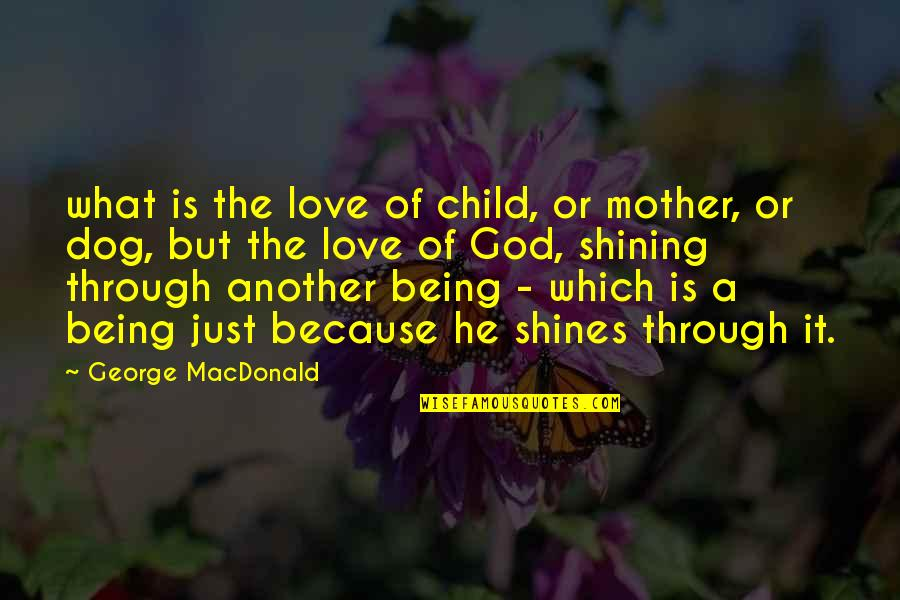 Mother Love To Child Quotes By George MacDonald: what is the love of child, or mother,