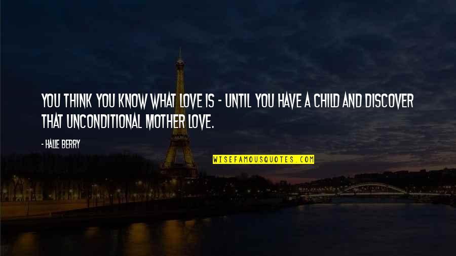 Mother Love To Child Quotes By Halle Berry: You think you know what love is -