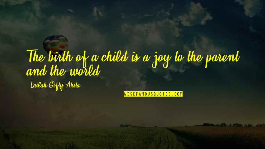 Mother Love To Child Quotes By Lailah Gifty Akita: The birth of a child is a joy