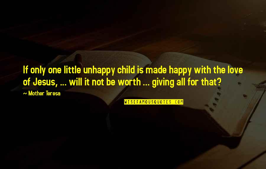 Mother Love To Child Quotes By Mother Teresa: If only one little unhappy child is made