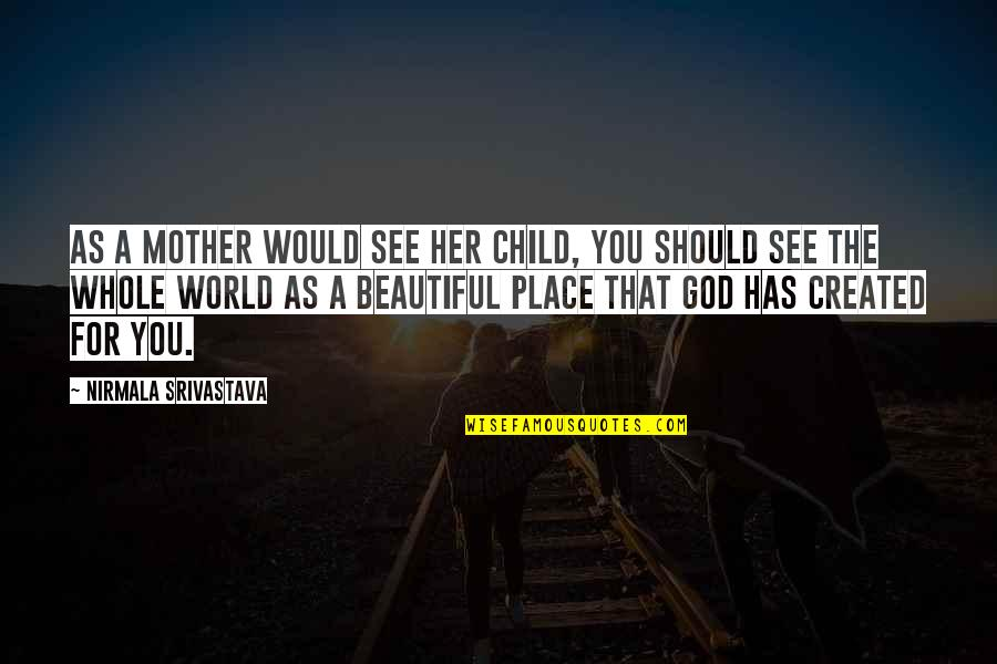 Mother Love To Child Quotes By Nirmala Srivastava: As a mother would see her child, you