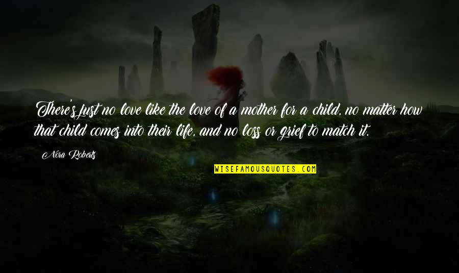 Mother Love To Child Quotes By Nora Roberts: There's just no love like the love of