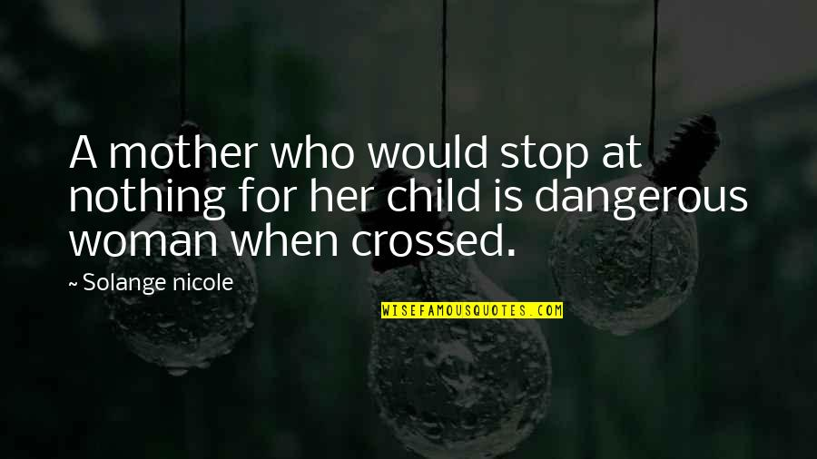 Mother Love To Child Quotes By Solange Nicole: A mother who would stop at nothing for