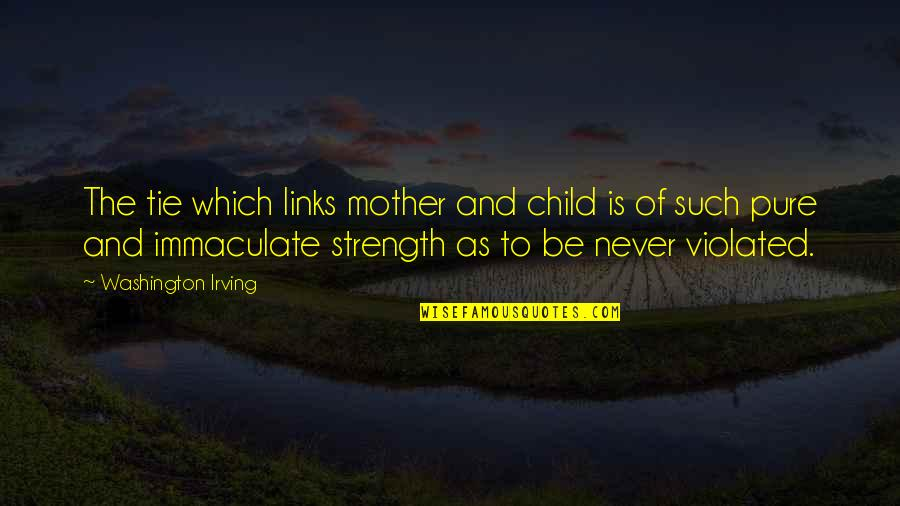 Mother Love To Child Quotes By Washington Irving: The tie which links mother and child is