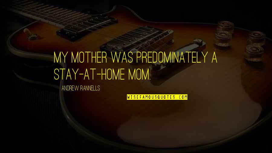 Mother Mom Quotes By Andrew Rannells: My mother was predominately a stay-at-home mom.