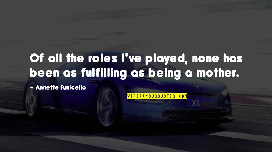 Mother Mom Quotes By Annette Funicello: Of all the roles I've played, none has