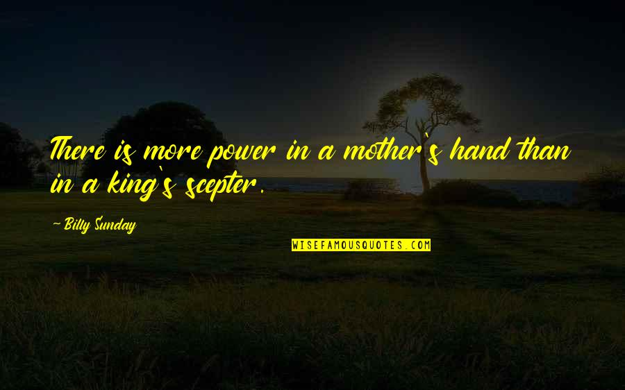 Mother Mom Quotes By Billy Sunday: There is more power in a mother's hand