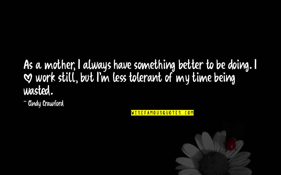 Mother Mom Quotes By Cindy Crawford: As a mother, I always have something better
