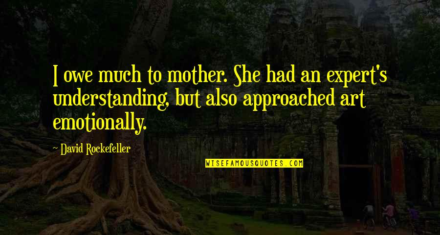 Mother Mom Quotes By David Rockefeller: I owe much to mother. She had an