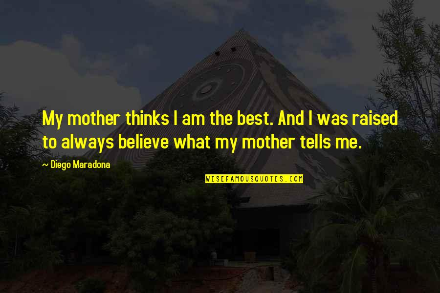 Mother Mom Quotes By Diego Maradona: My mother thinks I am the best. And