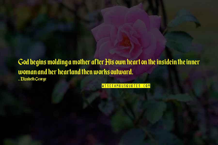 Mother Mom Quotes By Elizabeth George: God begins molding a mother after His own
