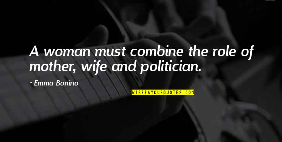 Mother Mom Quotes By Emma Bonino: A woman must combine the role of mother,