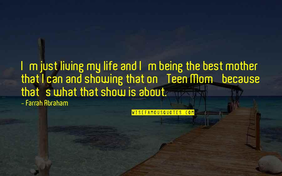 Mother Mom Quotes By Farrah Abraham: I'm just living my life and I'm being