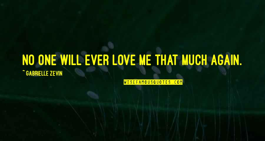 Mother Mom Quotes By Gabrielle Zevin: No one will ever love me that much