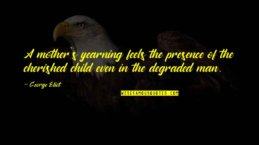 Mother Mom Quotes By George Eliot: A mother's yearning feels the presence of the