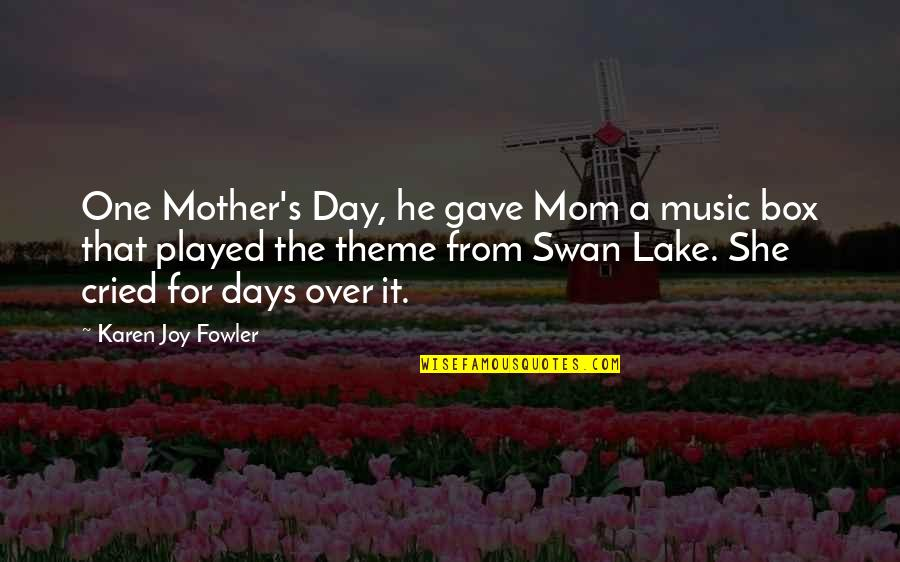 Mother Mom Quotes By Karen Joy Fowler: One Mother's Day, he gave Mom a music
