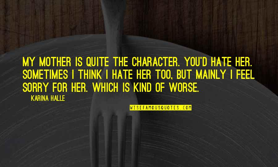 Mother Mom Quotes By Karina Halle: My mother is quite the character. You'd hate