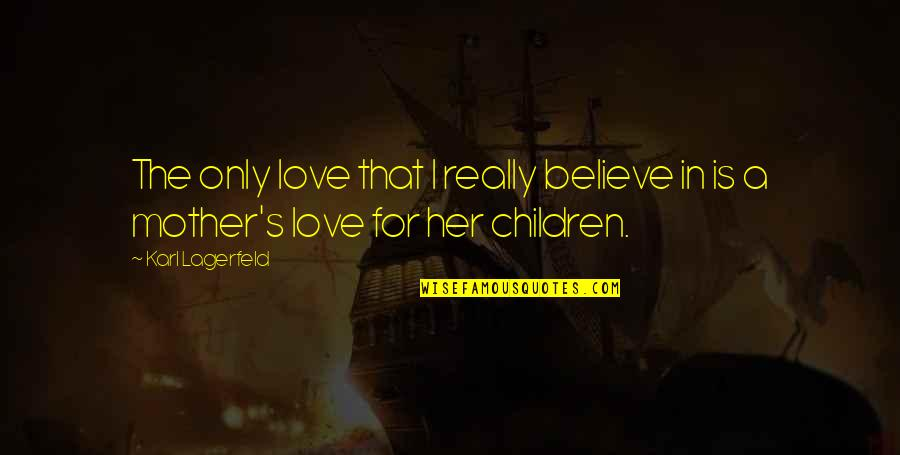 Mother Mom Quotes By Karl Lagerfeld: The only love that I really believe in