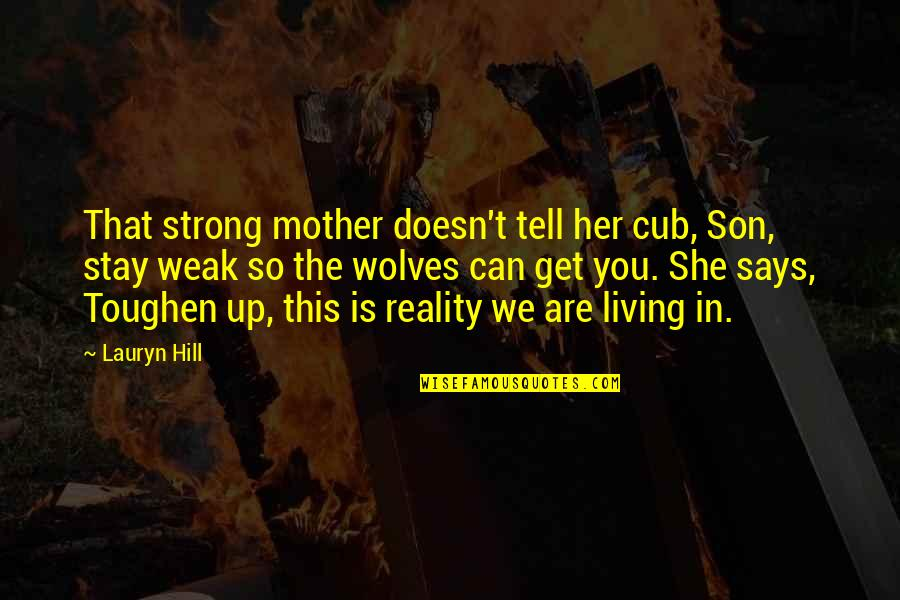 Mother Mom Quotes By Lauryn Hill: That strong mother doesn't tell her cub, Son,
