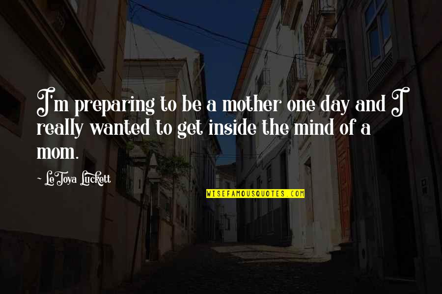 Mother Mom Quotes By LeToya Luckett: I'm preparing to be a mother one day