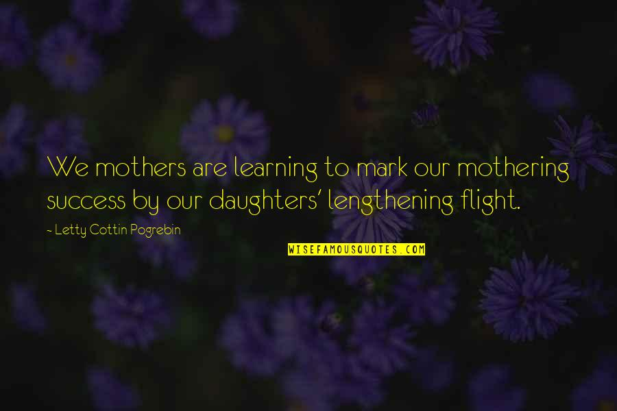Mother Mom Quotes By Letty Cottin Pogrebin: We mothers are learning to mark our mothering