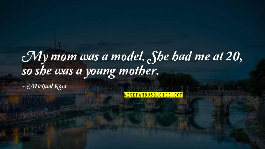 Mother Mom Quotes By Michael Kors: My mom was a model. She had me