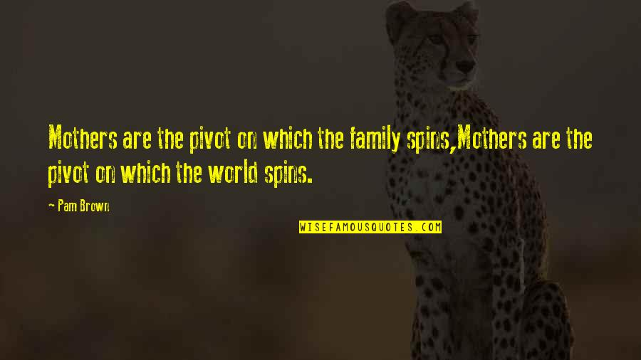 Mother Mom Quotes By Pam Brown: Mothers are the pivot on which the family