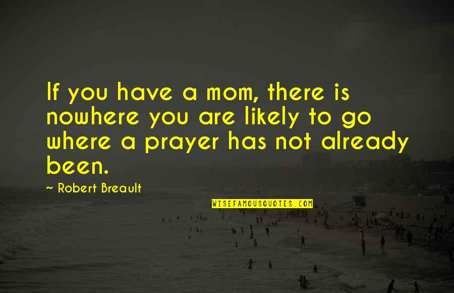 Mother Mom Quotes By Robert Breault: If you have a mom, there is nowhere
