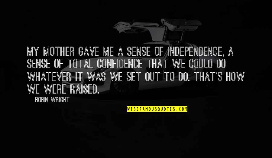 Mother Mom Quotes By Robin Wright: My mother gave me a sense of independence,