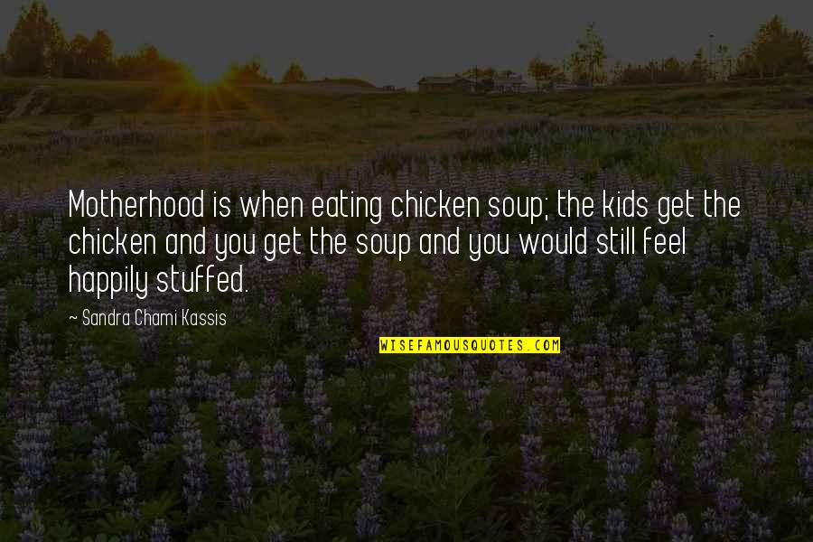 Mother Mom Quotes By Sandra Chami Kassis: Motherhood is when eating chicken soup; the kids