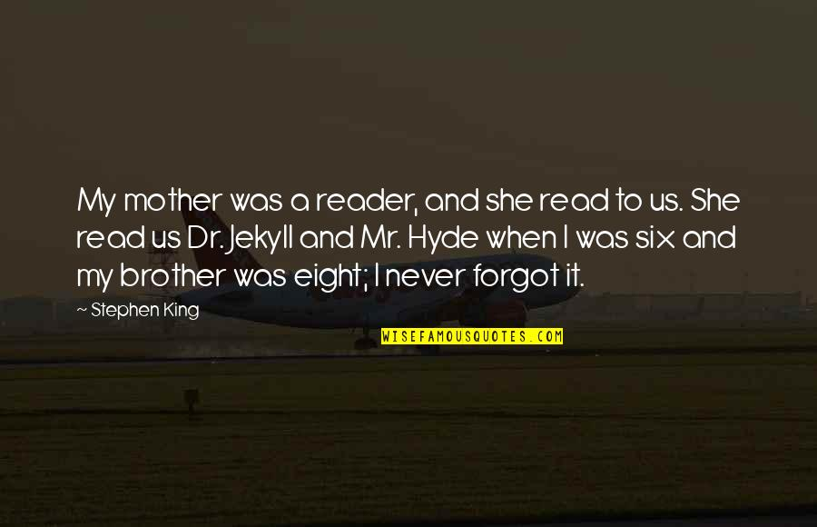 Mother Mom Quotes By Stephen King: My mother was a reader, and she read
