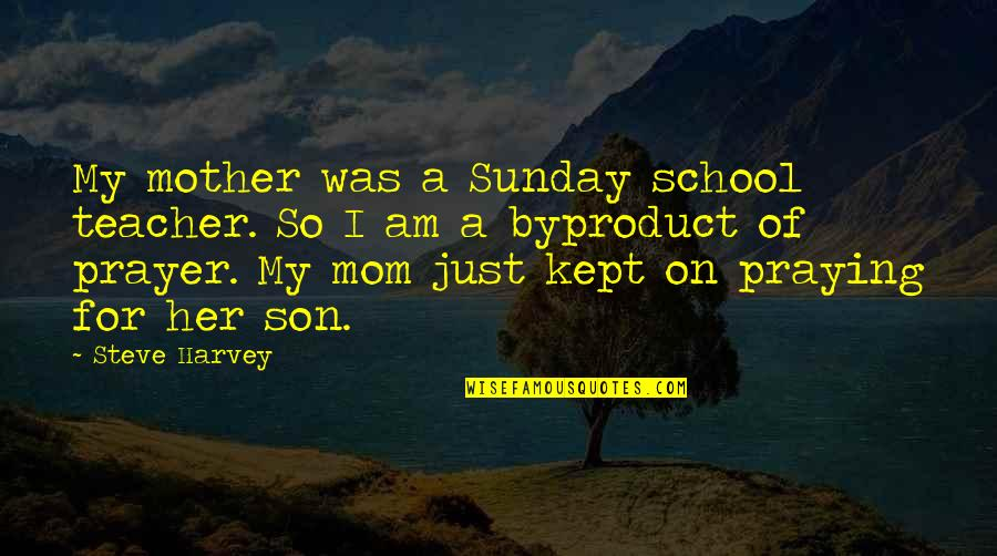 Mother Mom Quotes By Steve Harvey: My mother was a Sunday school teacher. So
