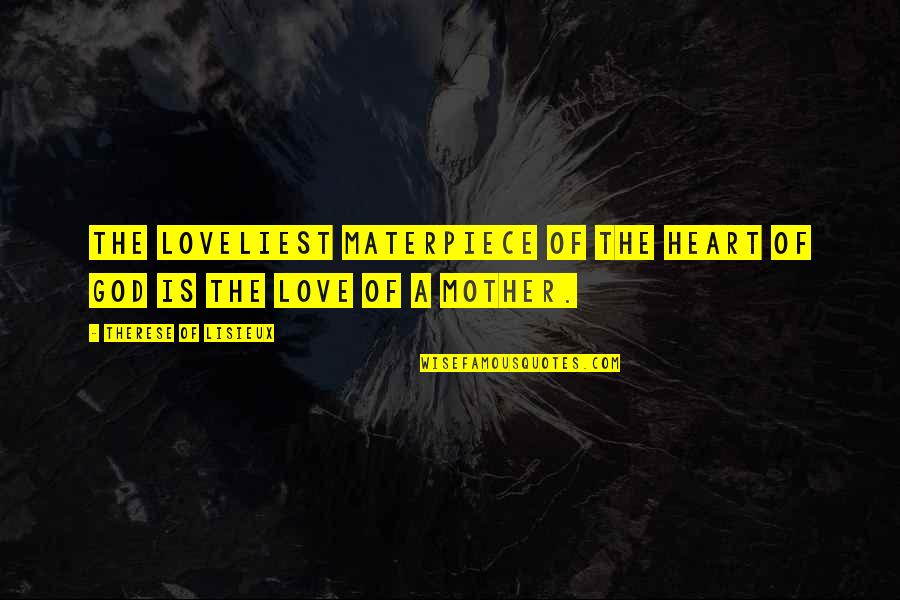 Mother Mom Quotes By Therese Of Lisieux: The loveliest materpiece of the heart of God