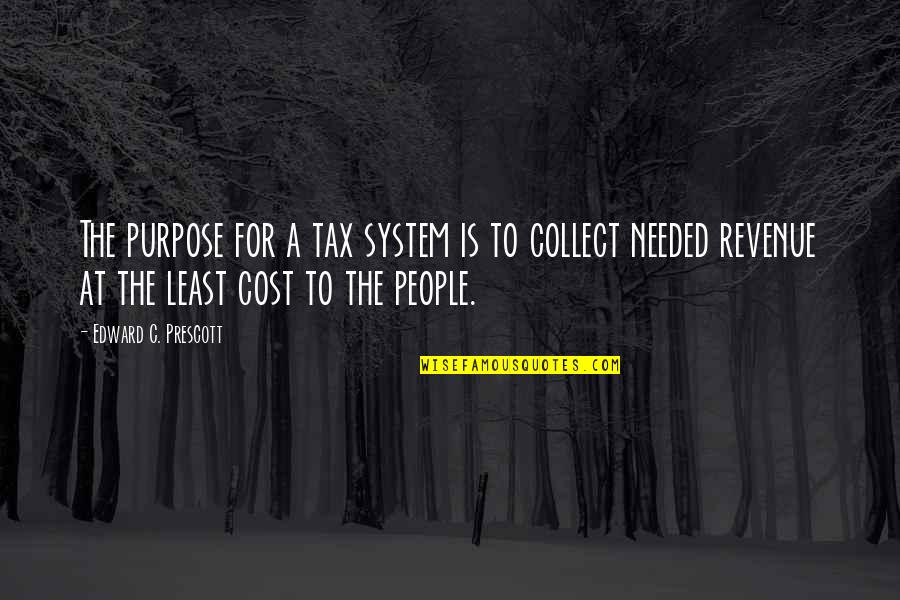 Mother Nature And Father Time Quotes By Edward C. Prescott: The purpose for a tax system is to