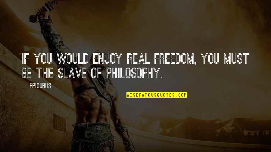 Mother Nature And Father Time Quotes By Epicurus: If you would enjoy real freedom, you must