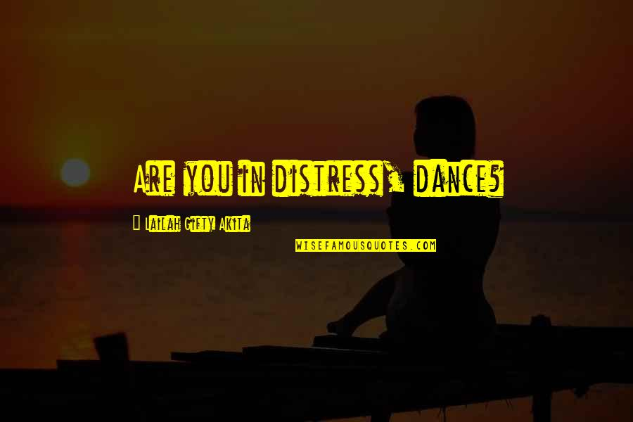Mother Nature And Father Time Quotes By Lailah Gifty Akita: Are you in distress, dance?