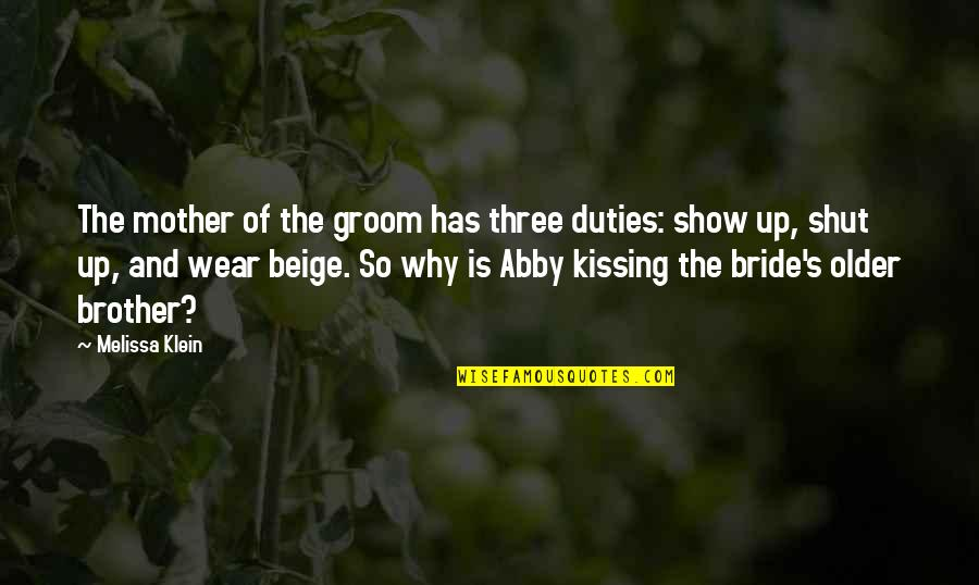 Mother Of Bride Quotes By Melissa Klein: The mother of the groom has three duties: