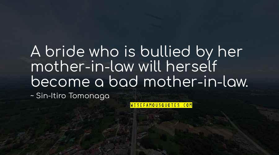 Mother Of Bride Quotes By Sin-Itiro Tomonaga: A bride who is bullied by her mother-in-law