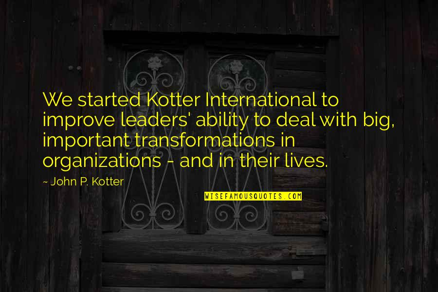 Mother Of The Groom Funny Quotes By John P. Kotter: We started Kotter International to improve leaders' ability