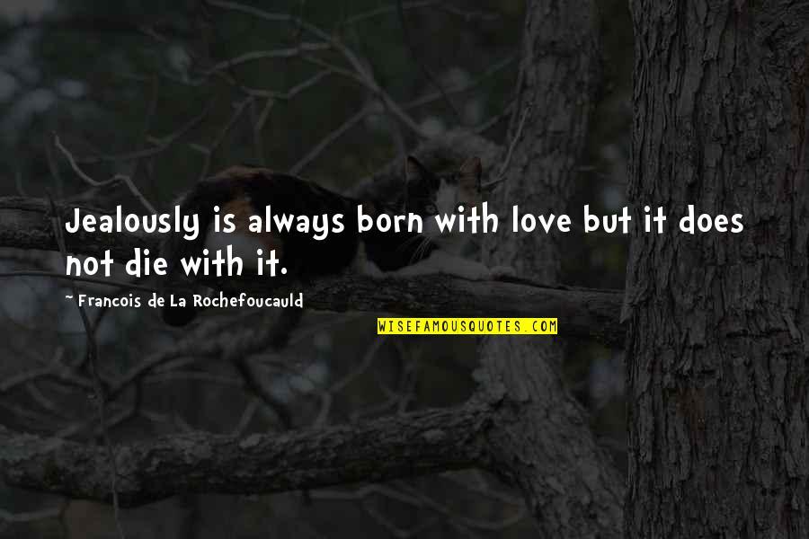 Mother Scriptures Quotes By Francois De La Rochefoucauld: Jealously is always born with love but it