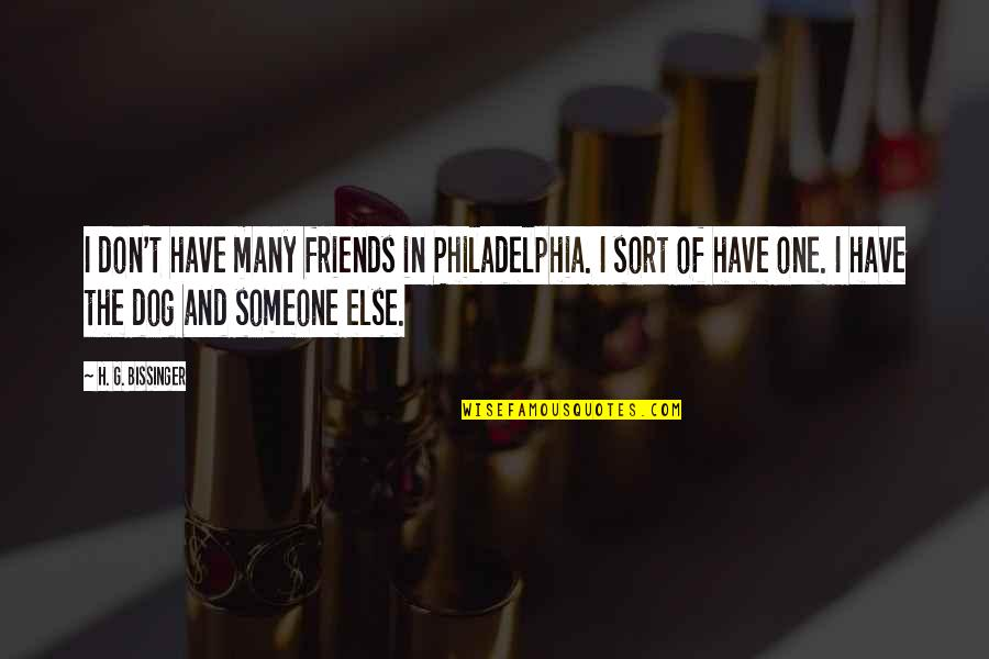 Mother Scriptures Quotes By H. G. Bissinger: I don't have many friends in Philadelphia. I