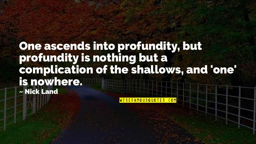 Mother Scriptures Quotes By Nick Land: One ascends into profundity, but profundity is nothing