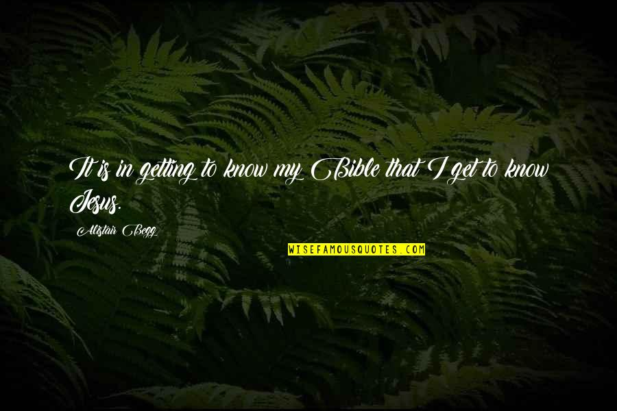Mother Who Has Died Quotes By Alistair Begg: It is in getting to know my Bible