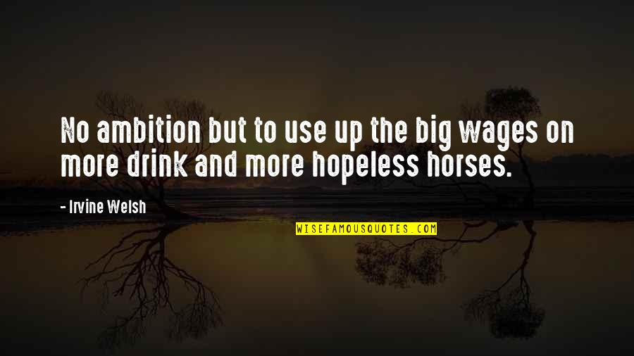 Mother Who Has Died Quotes By Irvine Welsh: No ambition but to use up the big