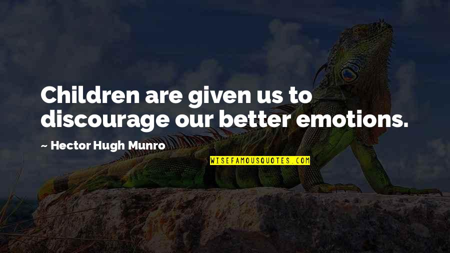 Mothers And Babies Quotes By Hector Hugh Munro: Children are given us to discourage our better