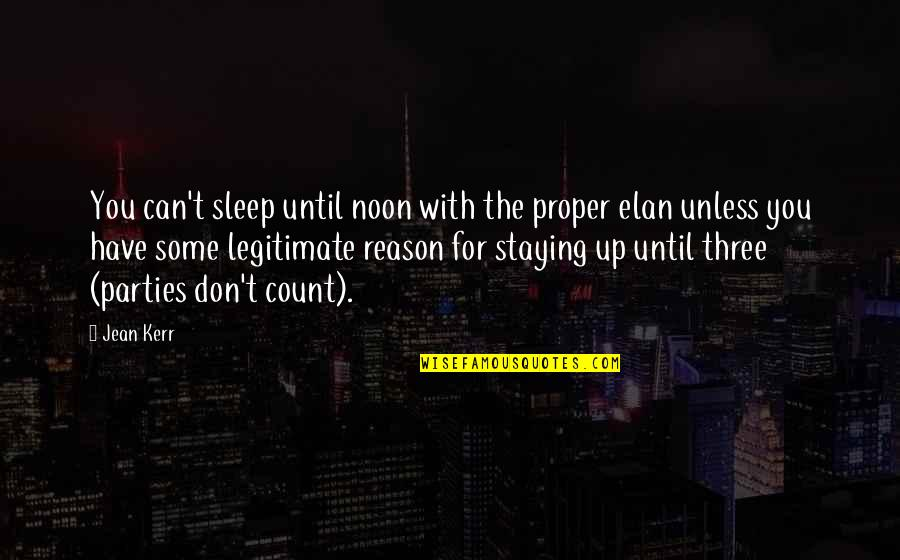 Mothers And Babies Quotes By Jean Kerr: You can't sleep until noon with the proper