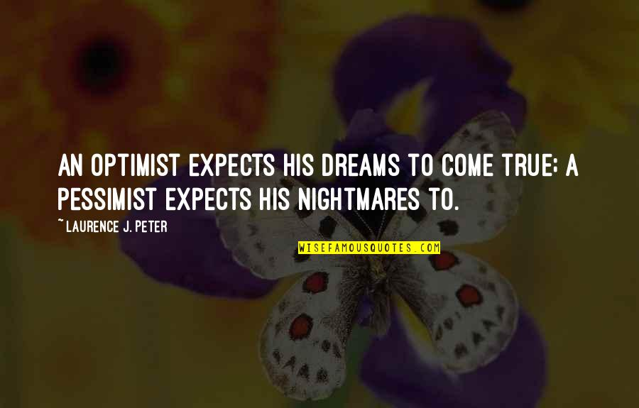 Mothers And Babies Quotes By Laurence J. Peter: An optimist expects his dreams to come true;