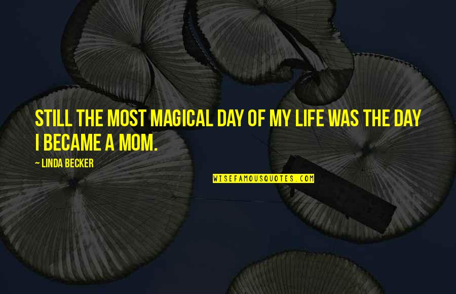 Mothers And Babies Quotes By Linda Becker: Still the most magical day of my life