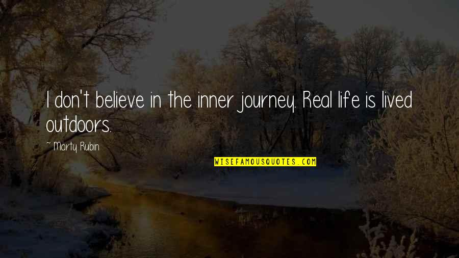 Mothers And Babies Quotes By Marty Rubin: I don't believe in the inner journey. Real